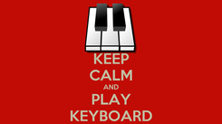 Poster: KEEP CALM AND PLAY KEYBOARD