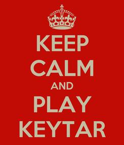 Poster: KEEP CALM AND PLAY KEYTAR