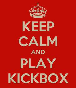 Poster: KEEP CALM AND PLAY KICKBOX