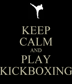 Poster: KEEP CALM AND PLAY KICKBOXING
