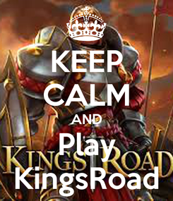 Poster: KEEP CALM AND Play KingsRoad
