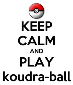 Poster: KEEP CALM AND PLAY koudra-ball