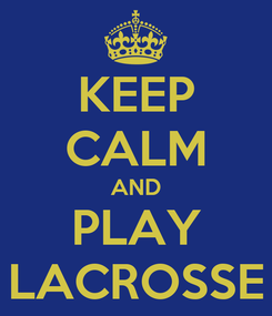Poster: KEEP CALM AND PLAY LACROSSE