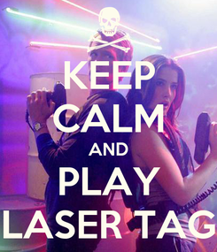 Poster: KEEP CALM AND PLAY LASER TAG