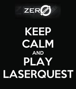 Poster: KEEP CALM AND PLAY LASERQUEST