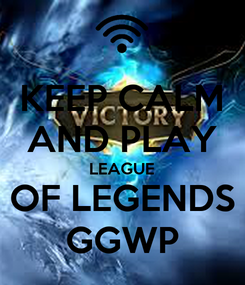 Poster: KEEP CALM AND PLAY LEAGUE OF LEGENDS GGWP