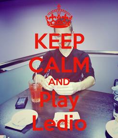 Poster: KEEP CALM AND Play Ledio