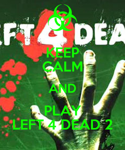 Poster: KEEP CALM AND PLAY LEFT 4 DEAD 2