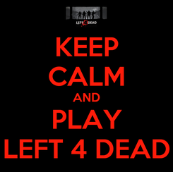 Poster: KEEP CALM AND PLAY LEFT 4 DEAD