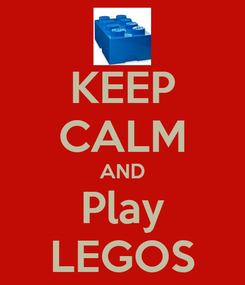 Poster: KEEP CALM AND Play LEGOS
