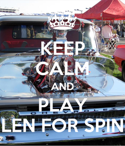 Poster: KEEP CALM AND PLAY LEN FOR SPIN