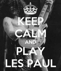 Poster: KEEP CALM AND PLAY LES PAUL