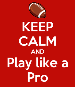 Poster: KEEP CALM AND Play like a Pro