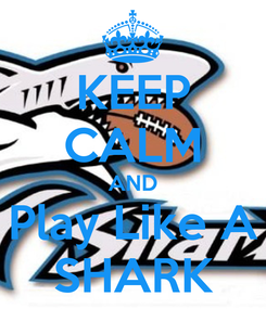 Poster: KEEP CALM AND Play Like A SHARK