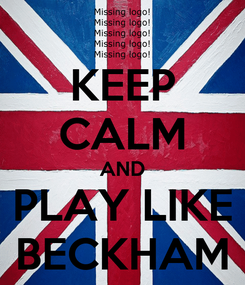Poster: KEEP CALM AND PLAY LIKE BECKHAM