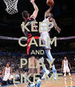 Poster: KEEP CALM AND PLAY LIKE ME