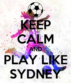 Poster: KEEP CALM AND PLAY LIKE SYDNEY