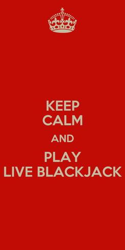 Poster: KEEP CALM AND PLAY LIVE BLACKJACK