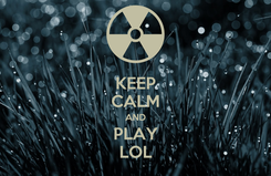 Poster: KEEP CALM AND PLAY LOL