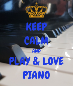 Poster: KEEP CALM AND PLAY & LOVE PIANO