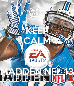 Poster: KEEP CALM AND PLAY MADDEN NFL 13