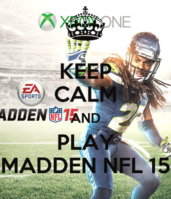 Poster: KEEP CALM AND PLAY MADDEN NFL 15