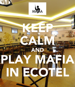 Poster: KEEP CALM AND PLAY MAFIA IN ECOTEL