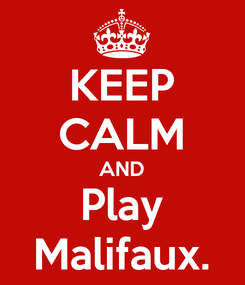 Poster: KEEP CALM AND Play Malifaux.
