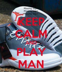 Poster: KEEP CALM AND PLAY MAN