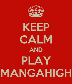 Poster: KEEP CALM AND PLAY MANGAHIGH
