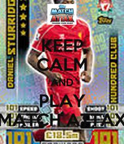 Poster: KEEP CALM AND PLAY MATCH ATTAX