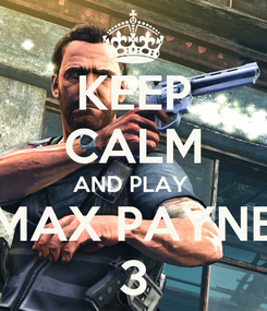 Poster: KEEP CALM AND PLAY  MAX PAYNE 3