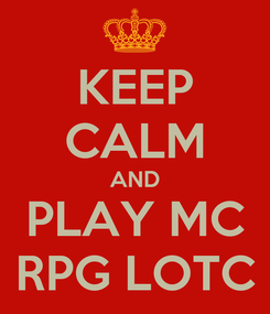 Poster: KEEP CALM AND PLAY MC RPG LOTC