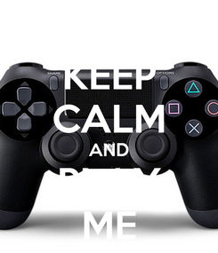 Poster: KEEP CALM AND PLAY ME