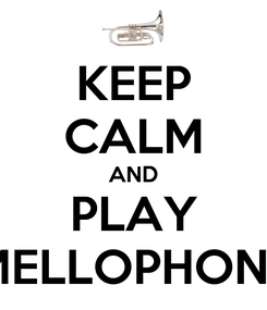 Poster: KEEP CALM AND PLAY MELLOPHONE