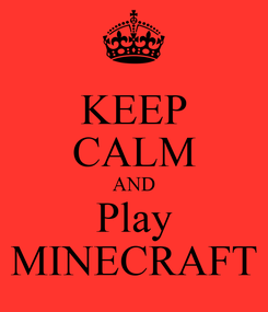 Poster: KEEP CALM AND Play MINECRAFT