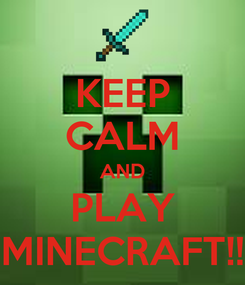 Poster: KEEP CALM AND PLAY MINECRAFT!!