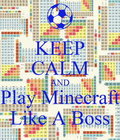 Poster: KEEP CALM AND Play Minecraft Like A Boss
