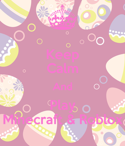 Poster: Keep Calm And Play Minecraft & Roblox