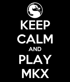 Poster: KEEP CALM AND PLAY MKX