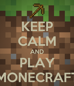 Poster: KEEP CALM AND PLAY MONECRAFT