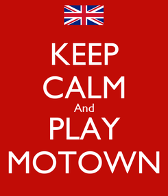 Poster: KEEP CALM And PLAY MOTOWN