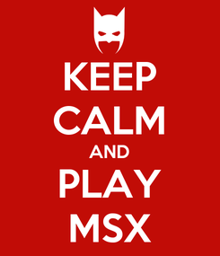 Poster: KEEP CALM AND PLAY MSX