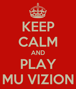 Poster: KEEP CALM AND PLAY MU VIZION