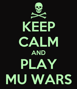 Poster: KEEP CALM AND PLAY MU WARS