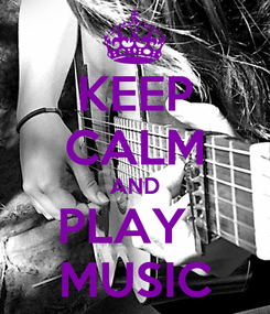 Poster: KEEP CALM AND PLAY   MUSIC