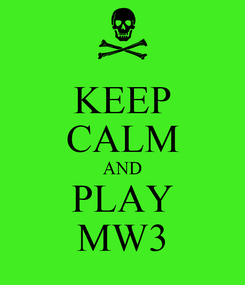 Poster: KEEP CALM AND PLAY MW3