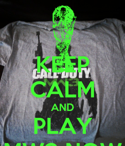 Poster: KEEP CALM AND PLAY MW3 NOW