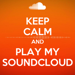 Poster: KEEP CALM AND PLAY MY SOUNDCLOUD