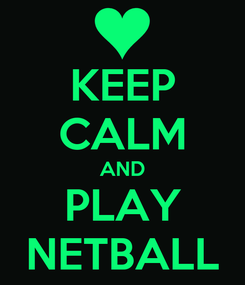 Poster: KEEP CALM AND PLAY NETBALL